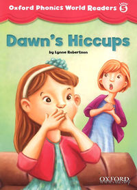 Oxford Phonics World Readers. Level 5. Dawn`s Hiccups