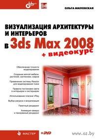 Визуализация архитектуры и интерьеров в 3ds Max 2008 (+ DVD). Ольга Милославская