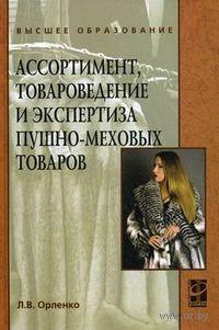 Ассортимент, товароведение и экспертиза пушно-меховых товаров. Любовь Орленко