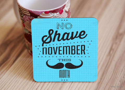 "Подставка под кружку ""No shave november"" (арт. 26) — фото, картинка"