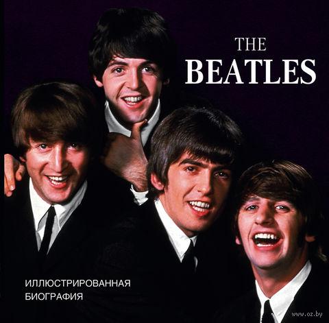 The Beatles. Иллюстрированная биография. Т. Хилл