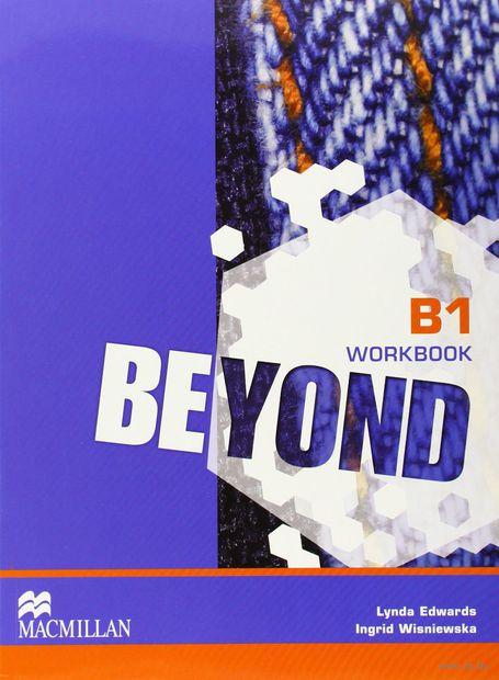 Beyond. B1. Workbook. Ингрид Вишневска, Линда Эдвардс