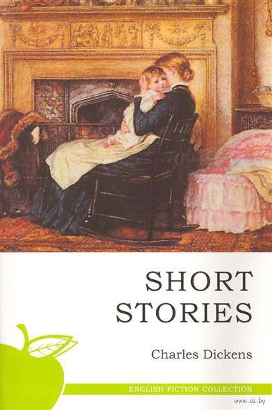 Short Stories. Чарльз Диккенс