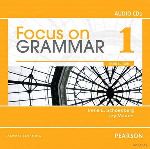 Focus on Grammar 1. A1. Classroom Audio CD. Айрин Шенберг, Джей Маурер