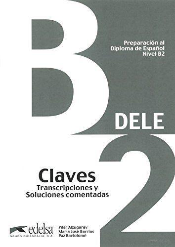 Preparacion DELE. B2. Claves. П. Альзугарай, М. Барриос, П. Бартоломе