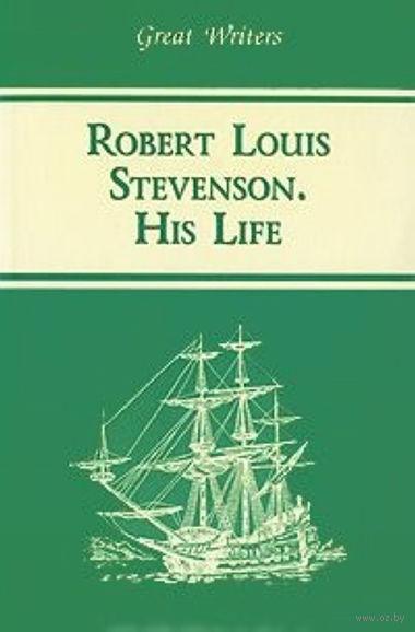 Robert Louis Stevevenson. His Life. К. О. Пиар