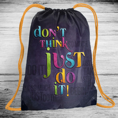 "Рюкзак-мешок ""Don't think just do it!"" (арт. 5) — фото, картинка"
