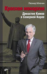 Красная монархия. Династия Кимов в Северной Корее. Леонид Млечин