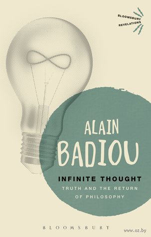 Infinite Thought: Truth and the Return to Philosophy. Ален Бадью